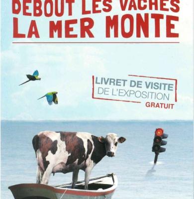 Exposition «Debout les vaches la mer monte»